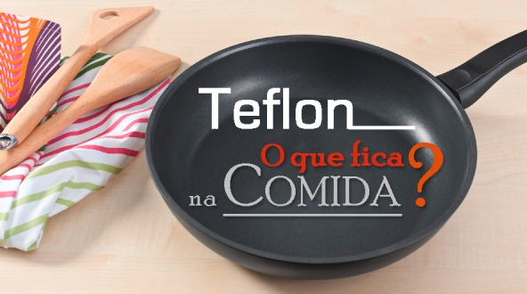 Teflon o que fica na comida